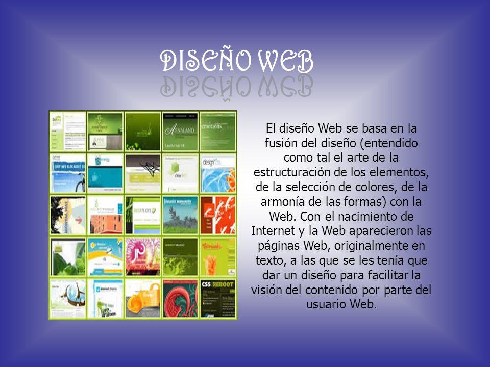 El diseño Web se basa en la fusión del diseño (entendido como tal el arte de la estructuración de los elementos, de la selección de colores, de la arm
