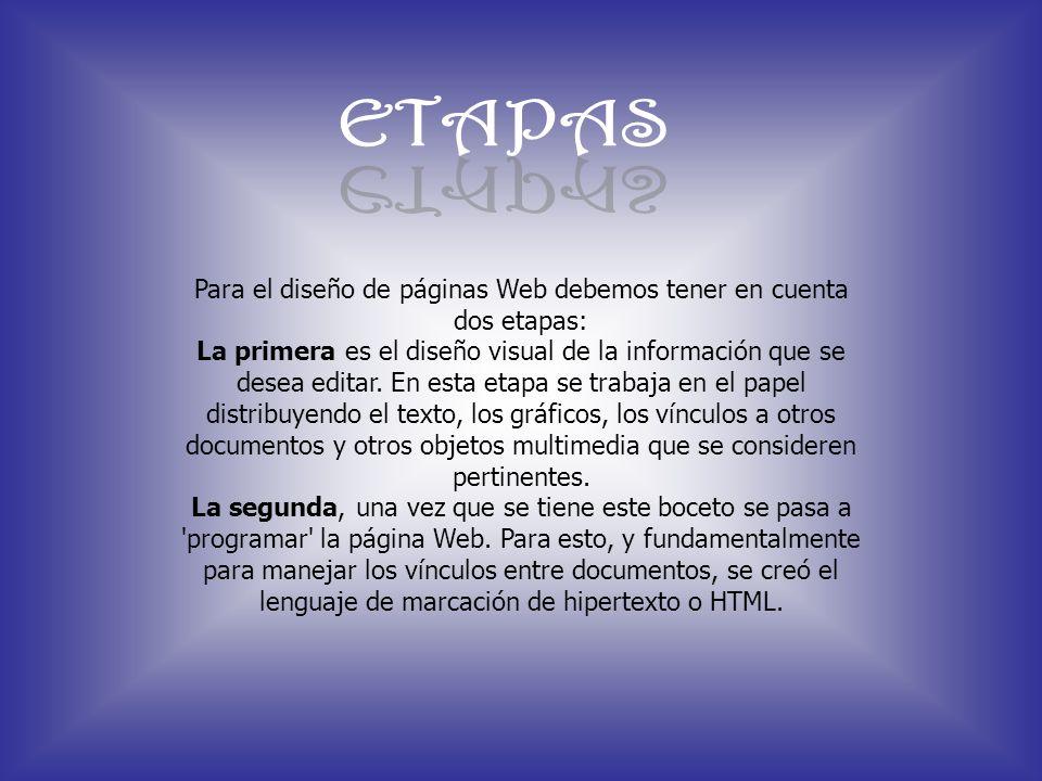 Para el diseño de páginas Web debemos tener en cuenta dos etapas: La primera es el diseño visual de la información que se desea editar. En esta etapa