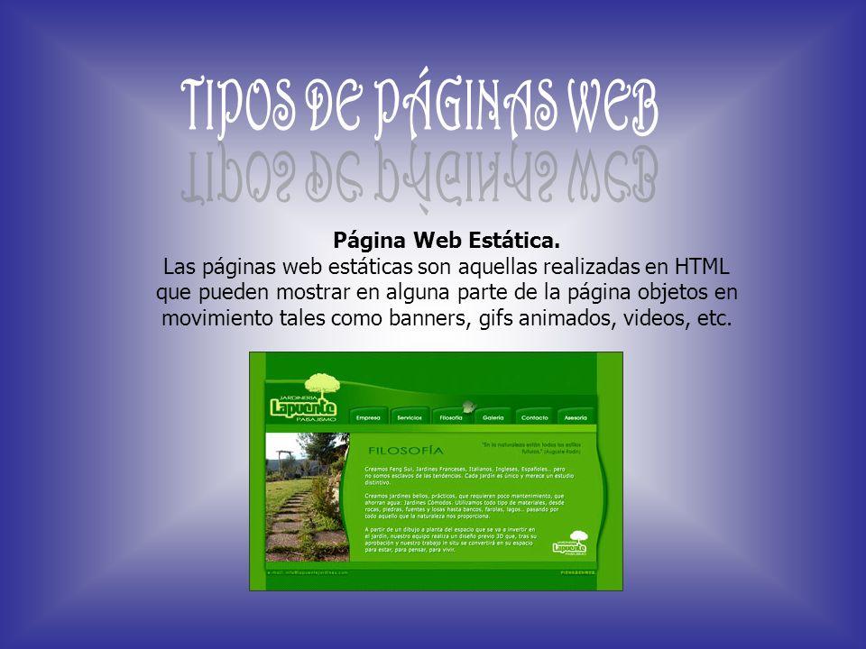 Página Web Estática. Las páginas web estáticas son aquellas realizadas en HTML que pueden mostrar en alguna parte de la página objetos en movimiento t