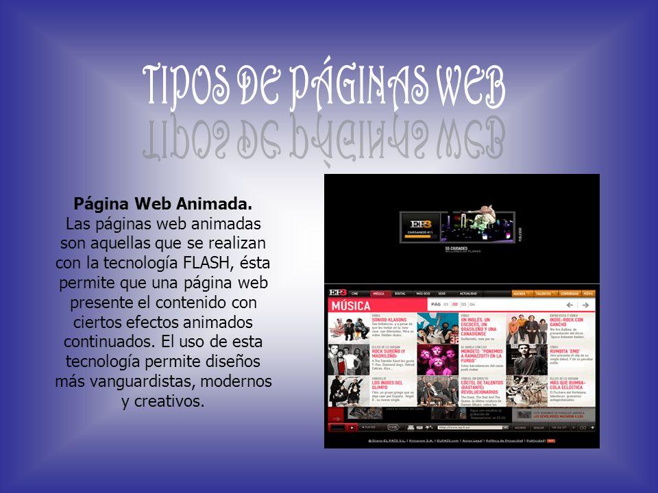 Página Web Animada. Las páginas web animadas son aquellas que se realizan con la tecnología FLASH, ésta permite que una página web presente el conteni