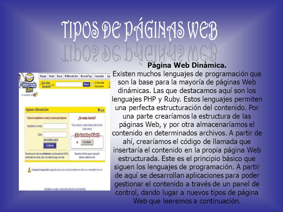Página Web Dinámica. Existen muchos lenguajes de programación que son la base para la mayoría de páginas Web dinámicas. Las que destacamos aquí son lo