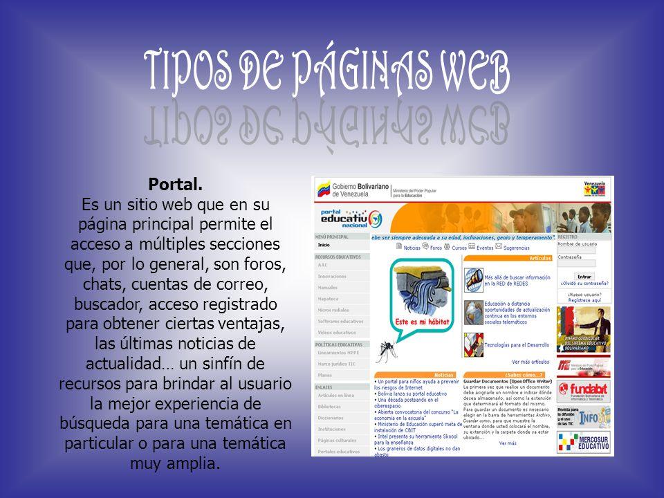 Portal. Es un sitio web que en su página principal permite el acceso a múltiples secciones que, por lo general, son foros, chats, cuentas de correo, b