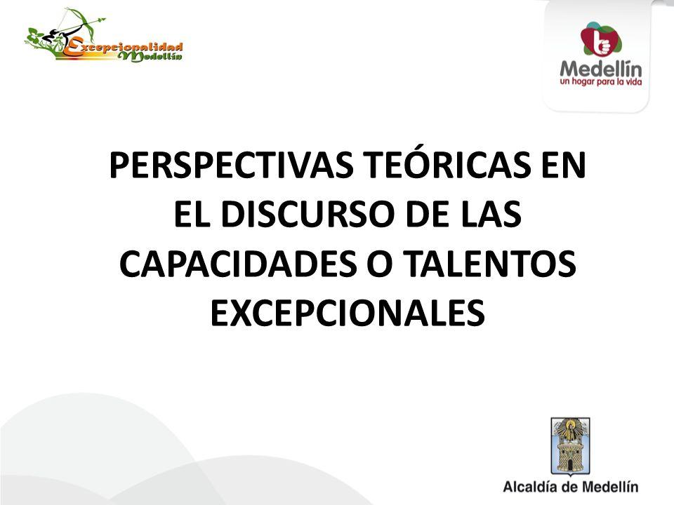 PERSPECTIVAS TEÓRICAS EN EL DISCURSO DE LAS CAPACIDADES O TALENTOS EXCEPCIONALES