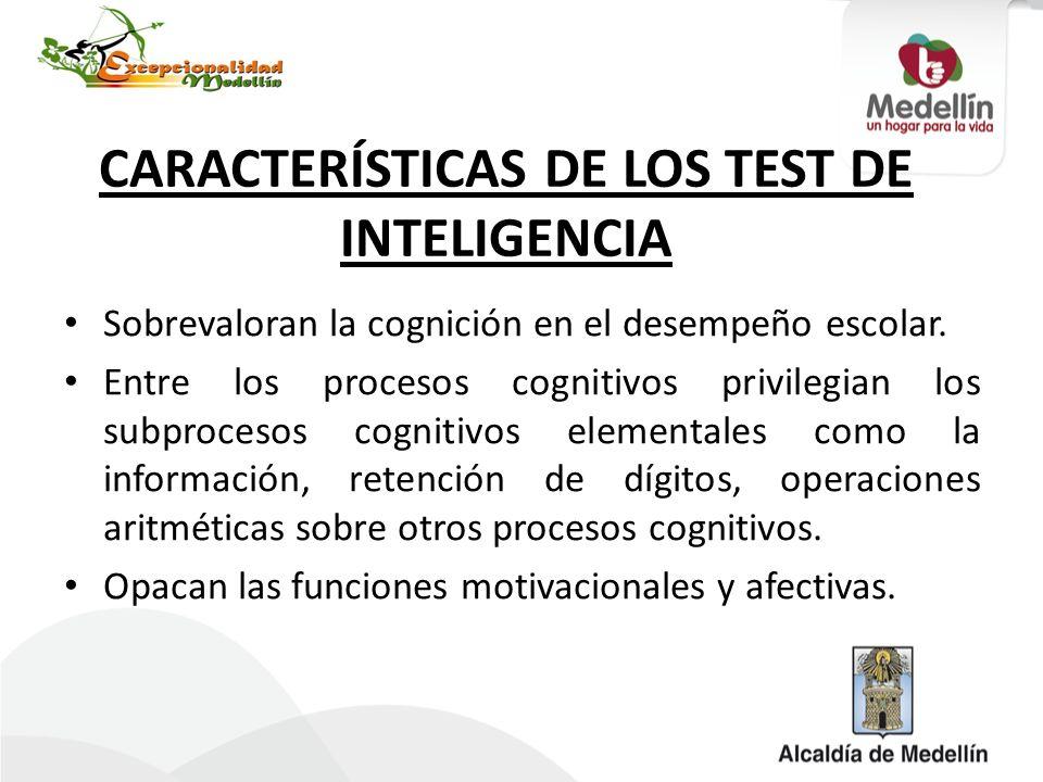 CARACTERÍSTICAS DE LOS TEST DE INTELIGENCIA Sobrevaloran la cognición en el desempeño escolar. Entre los procesos cognitivos privilegian los subproces