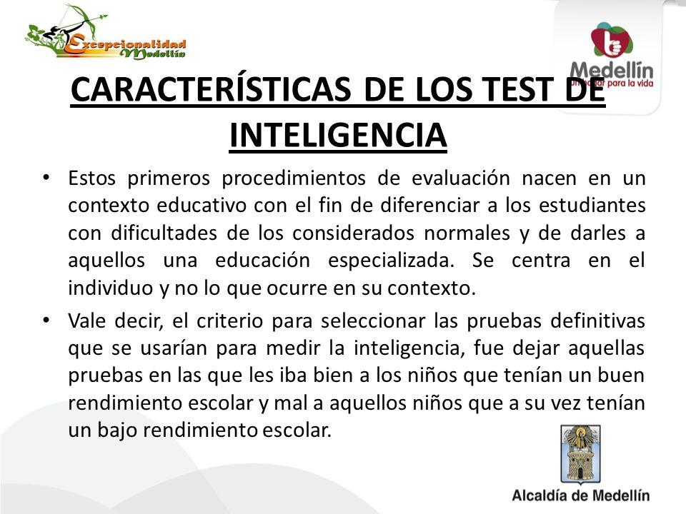 CARACTERÍSTICAS DE LOS TEST DE INTELIGENCIA Estos primeros procedimientos de evaluación nacen en un contexto educativo con el fin de diferenciar a los