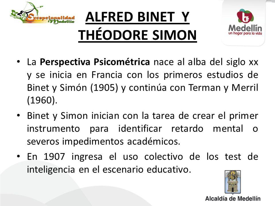 ALFRED BINET Y THÉODORE SIMON La Perspectiva Psicométrica nace al alba del siglo xx y se inicia en Francia con los primeros estudios de Binet y Simón