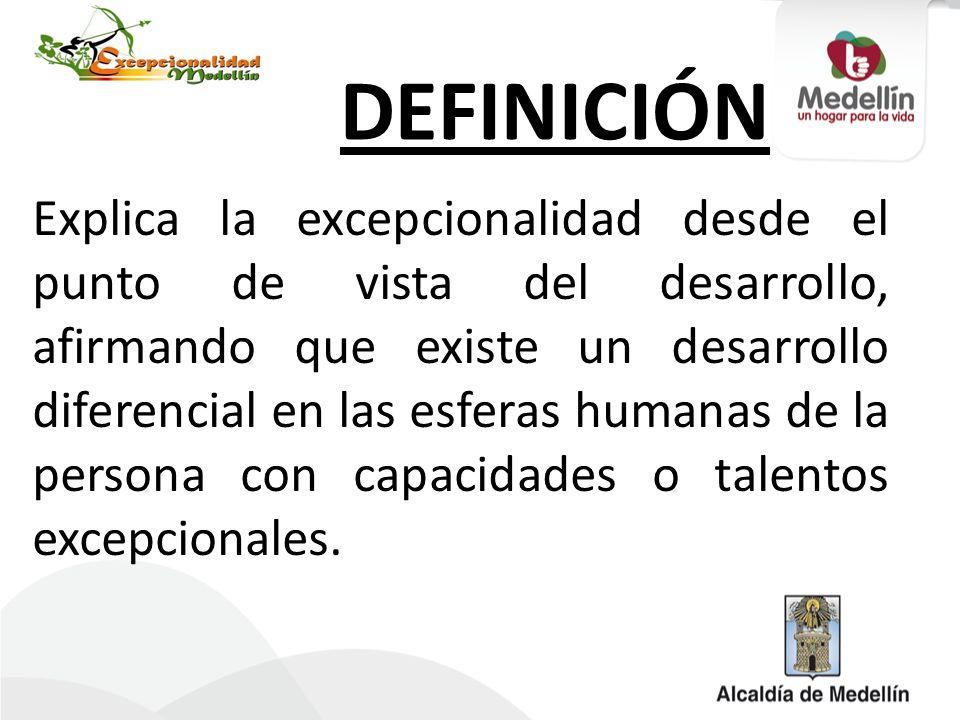 DEFINICIÓN Explica la excepcionalidad desde el punto de vista del desarrollo, afirmando que existe un desarrollo diferencial en las esferas humanas de