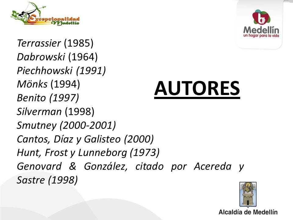 AUTORES Terrassier (1985) Dabrowski (1964) Piechhowski (1991) Mönks (1994) Benito (1997) Silverman (1998) Smutney (2000-2001) Cantos, Díaz y Galisteo