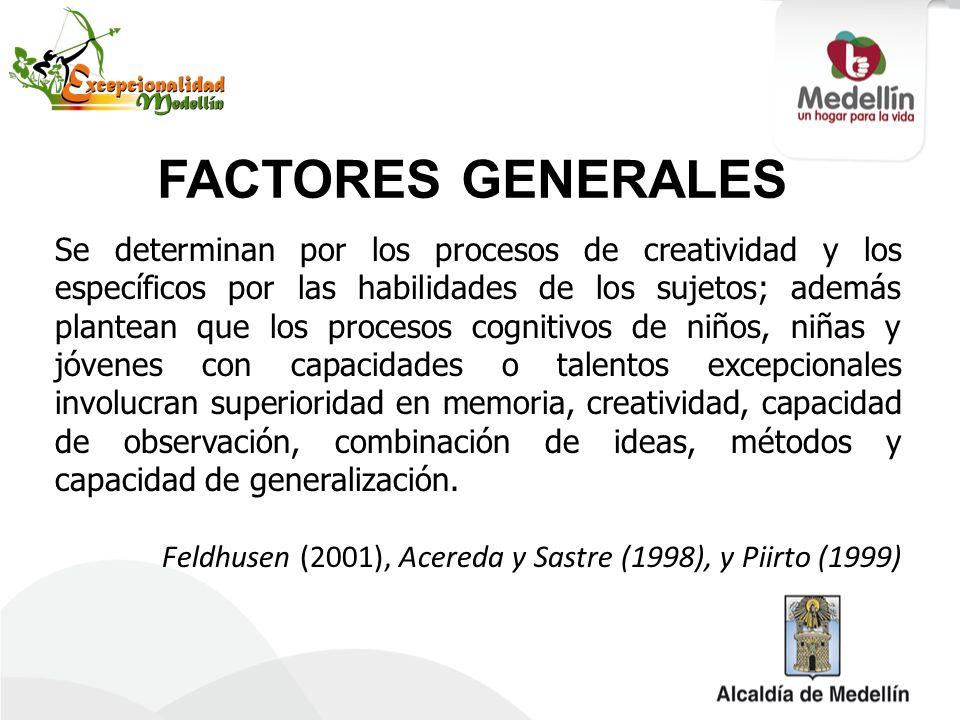 Se determinan por los procesos de creatividad y los específicos por las habilidades de los sujetos; además plantean que los procesos cognitivos de niñ