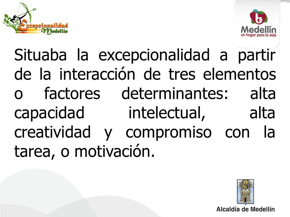 Situaba la excepcionalidad a partir de la interacción de tres elementos o factores determinantes: alta capacidad intelectual, alta creatividad y compr