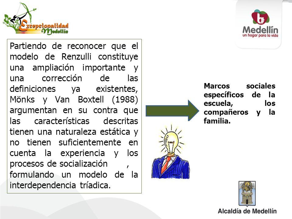 Partiendo de reconocer que el modelo de Renzulli constituye una ampliación importante y una corrección de las definiciones ya existentes, Mönks y Van