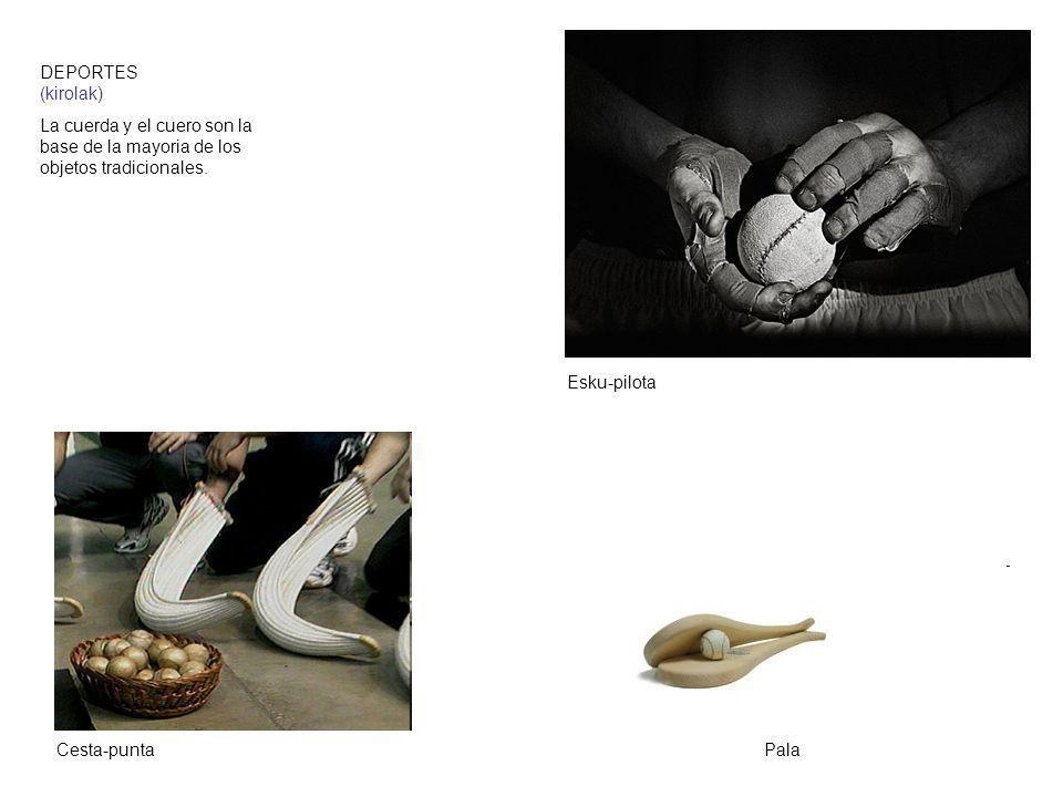 DEPORTES (kirolak) La cuerda y el cuero son la base de la mayoria de los objetos tradicionales. Cesta-punta Esku-pilota Pala