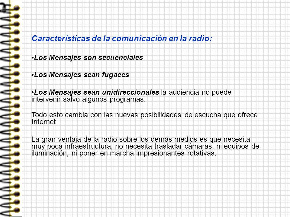 Características de la comunicación en la radio: Los Mensajes son secuenciales Los Mensajes sean fugaces Los Mensajes sean unidireccionales la audienci