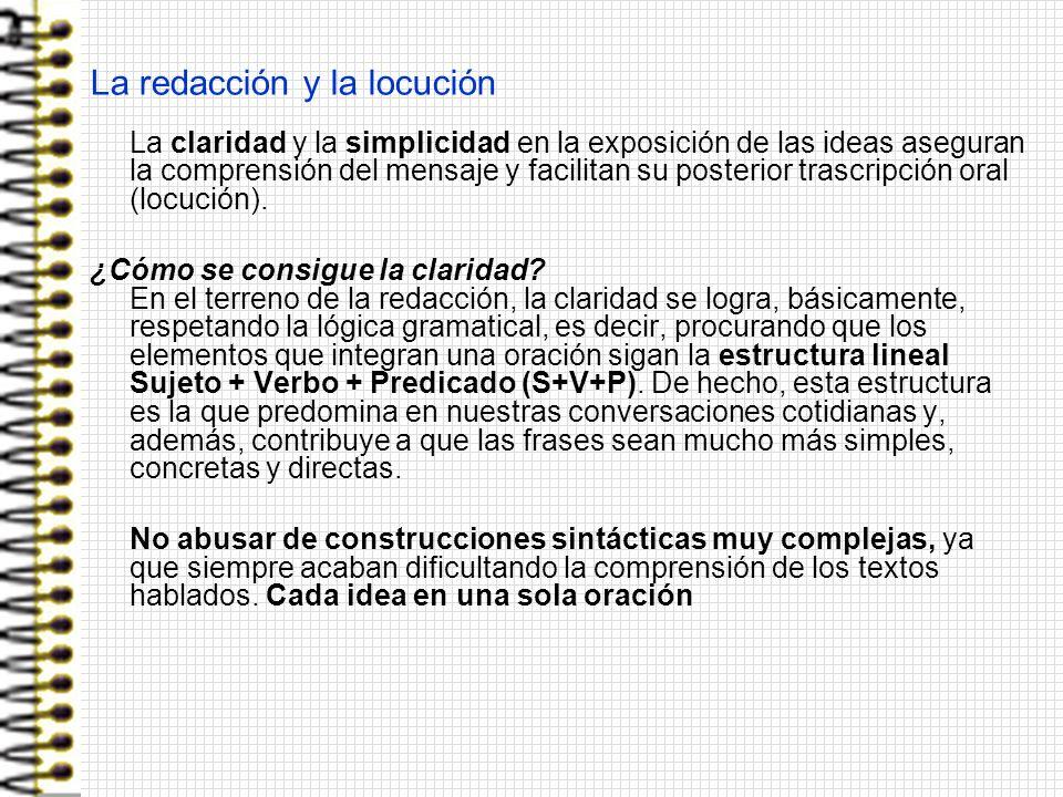 La redacción y la locución La claridad y la simplicidad en la exposición de las ideas aseguran la comprensión del mensaje y facilitan su posterior tra
