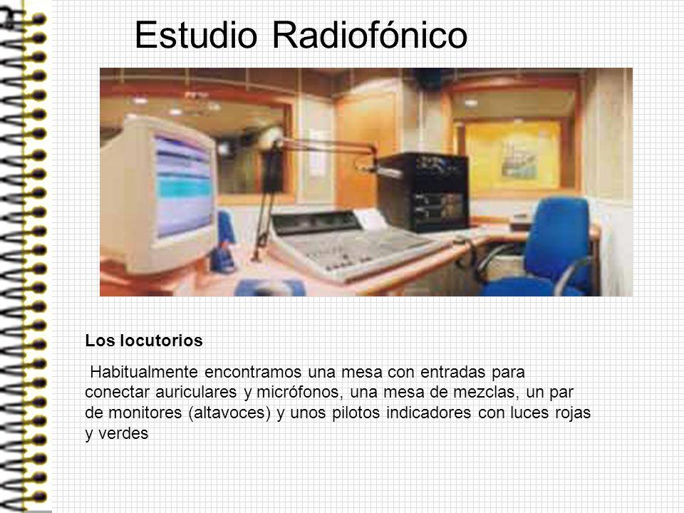 Estudio Radiofónico Los locutorios Habitualmente encontramos una mesa con entradas para conectar auriculares y micrófonos, una mesa de mezclas, un par