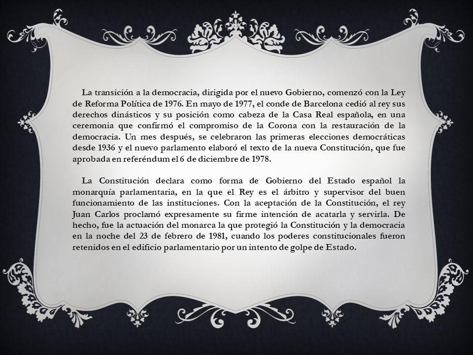 La transición a la democracia, dirigida por el nuevo Gobierno, comenzó con la Ley de Reforma Política de 1976. En mayo de 1977, el conde de Barcelona