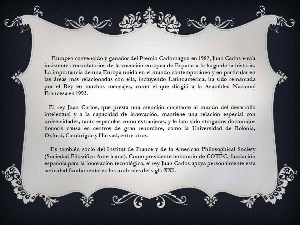 Europeo convencido y ganador del Premio Carlomagno en 1982, Juan Carlos envía insistentes recordatorios de la vocación europea de España a lo largo de