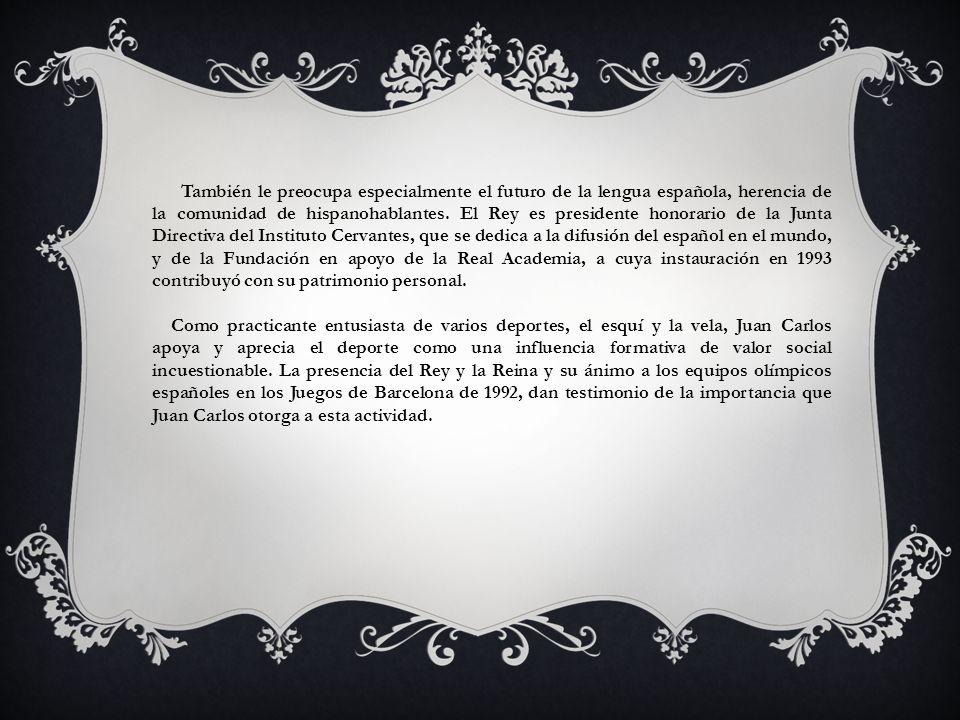 También le preocupa especialmente el futuro de la lengua española, herencia de la comunidad de hispanohablantes. El Rey es presidente honorario de la