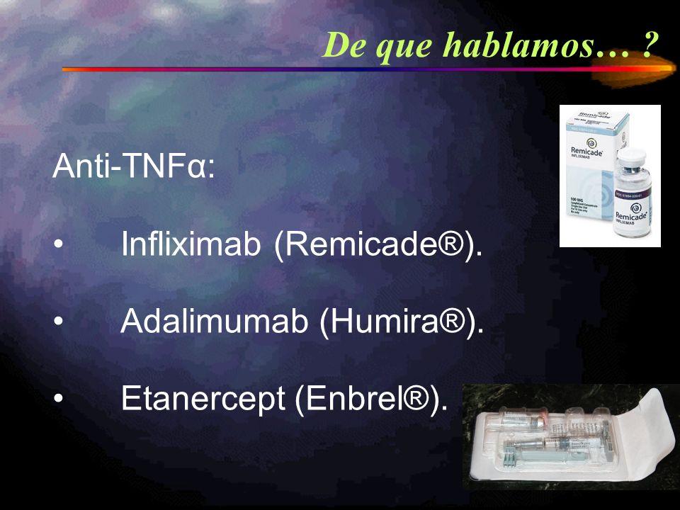 Anti-TNFα: Infliximab (Remicade®). Adalimumab (Humira®). Etanercept (Enbrel®). De que hablamos… ?