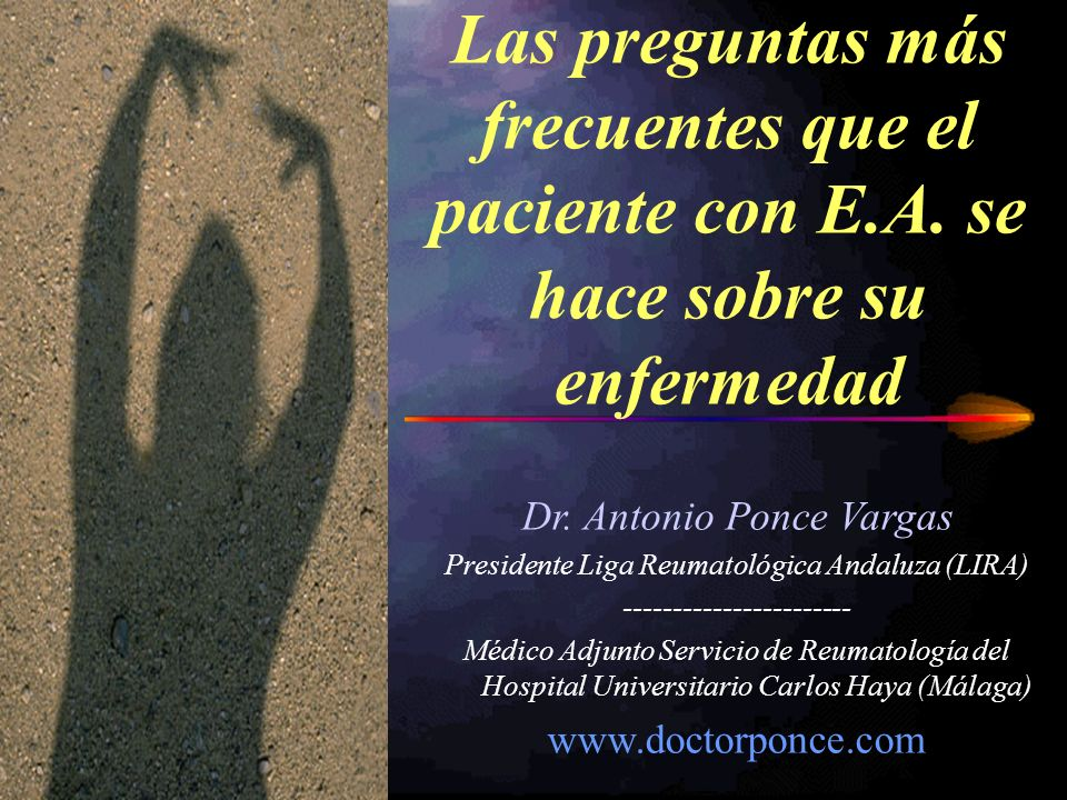 Dr. Antonio Ponce Vargas Presidente Liga Reumatológica Andaluza (LIRA) ----------------------- Médico Adjunto Servicio de Reumatología del Hospital Un