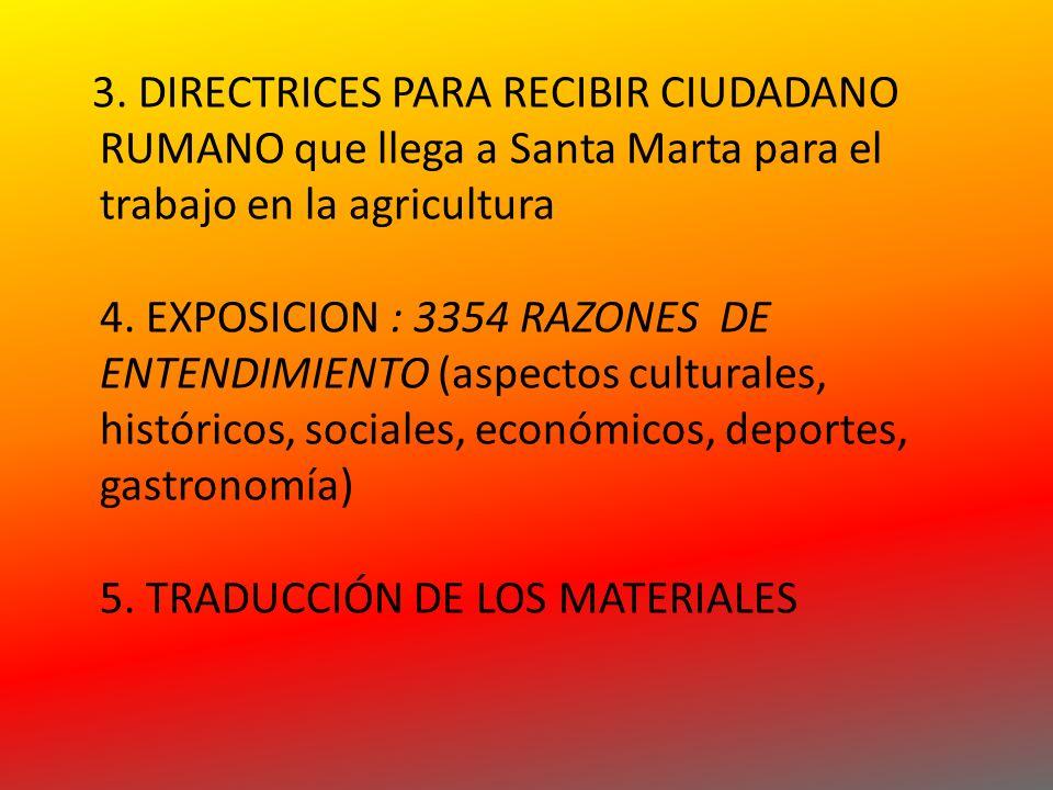 3. DIRECTRICES PARA RECIBIR CIUDADANO RUMANO que llega a Santa Marta para el trabajo en la agricultura 4. EXPOSICION : 3354 RAZONES DE ENTENDIMIENTO (
