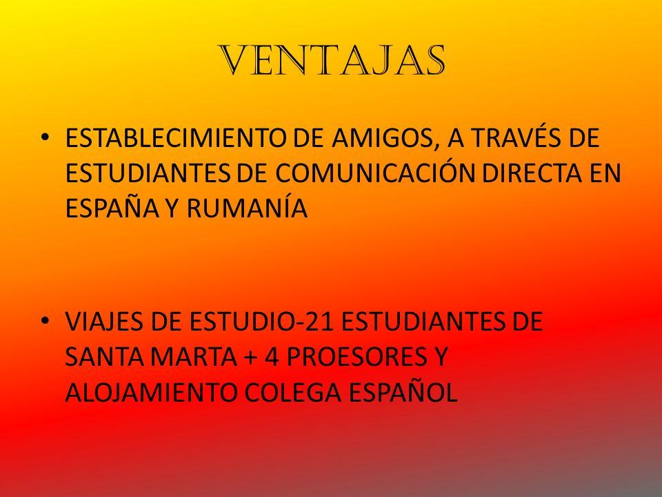 VENTAJAS ESTABLECIMIENTO DE AMIGOS, A TRAVÉS DE ESTUDIANTES DE COMUNICACIÓN DIRECTA EN ESPAÑA Y RUMANÍA VIAJES DE ESTUDIO-21 ESTUDIANTES DE SANTA MARTA + 4 PROESORES Y ALOJAMIENTO COLEGA ESPAÑOL