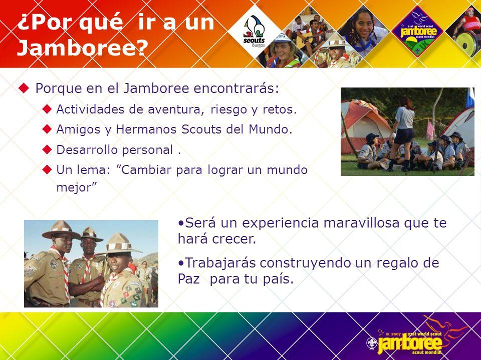 ¿Por qué ir a un Jamboree? Porque en el Jamboree encontrarás: Actividades de aventura, riesgo y retos. Amigos y Hermanos Scouts del Mundo. Desarrollo