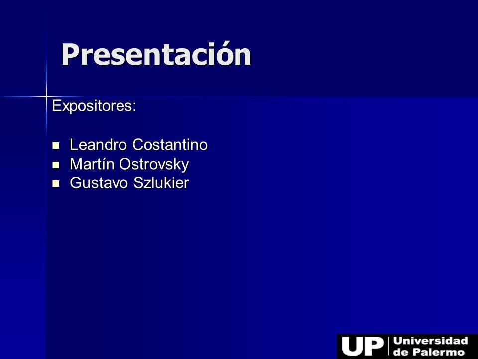 Presentación Expositores: Leandro Costantino Leandro Costantino Martín Ostrovsky Martín Ostrovsky Gustavo Szlukier Gustavo Szlukier