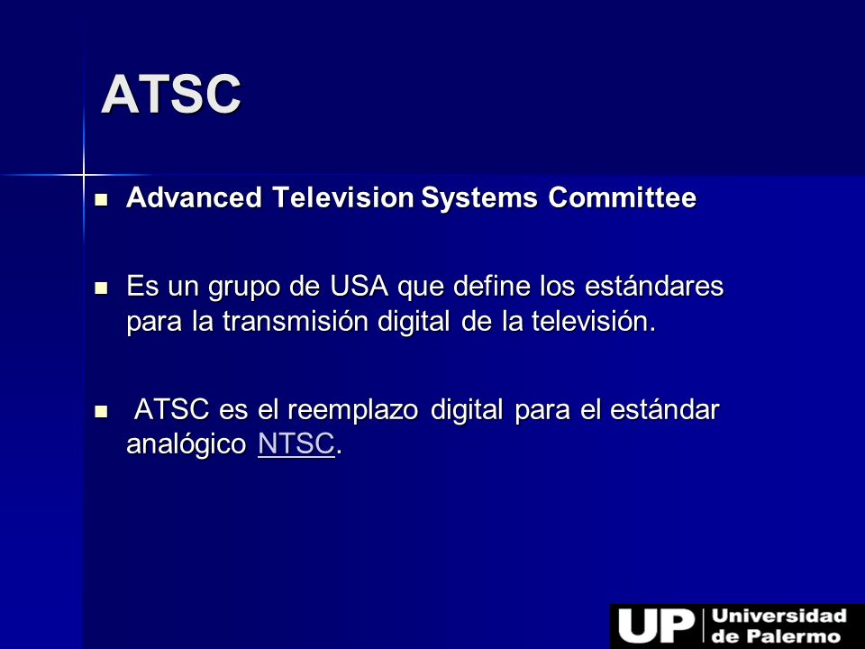 Advanced Television Systems Committee Advanced Television Systems Committee Es un grupo de USA que define los estándares para la transmisión digital d