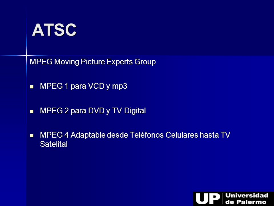 MPEG Moving Picture Experts Group MPEG 1 para VCD y mp3 MPEG 1 para VCD y mp3 MPEG 2 para DVD y TV Digital MPEG 2 para DVD y TV Digital MPEG 4 Adaptab
