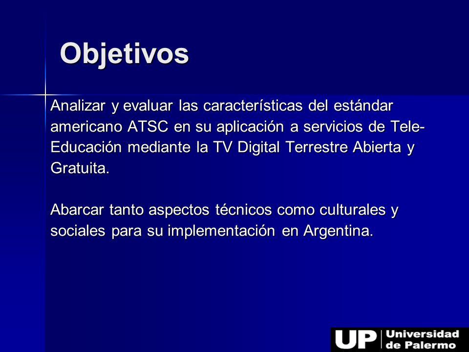 Objetivos Analizar y evaluar las características del estándar americano ATSC en su aplicación a servicios de Tele- Educación mediante la TV Digital Te