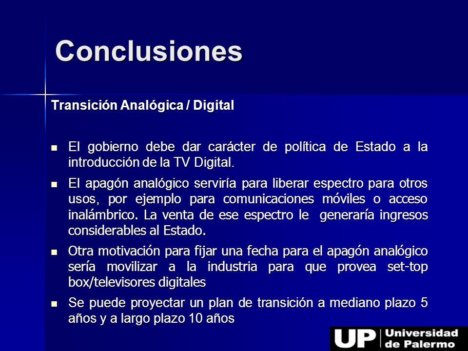 Transición Analógica / Digital El gobierno debe dar carácter de política de Estado a la introducción de la TV Digital. El gobierno debe dar carácter d