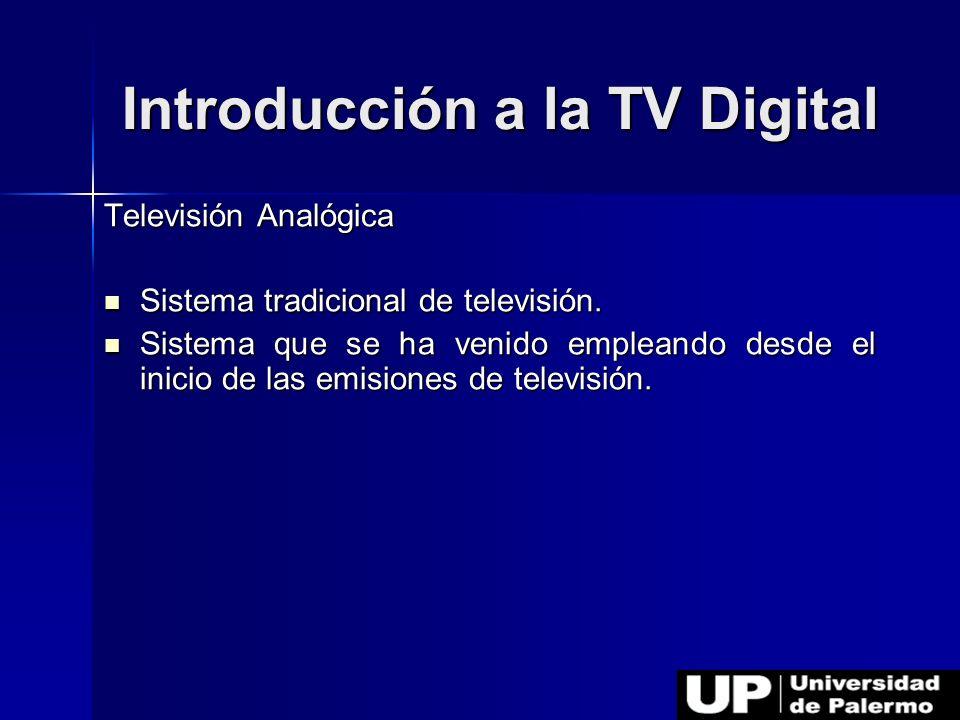 Introducción a la TV Digital Televisión Analógica Sistema tradicional de televisión. Sistema tradicional de televisión. Sistema que se ha venido emple