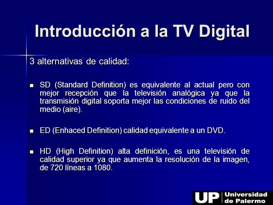 Introducción a la TV Digital 3 alternativas de calidad: SD (Standard Definition) es equivalente al actual pero con mejor recepción que la televisión a