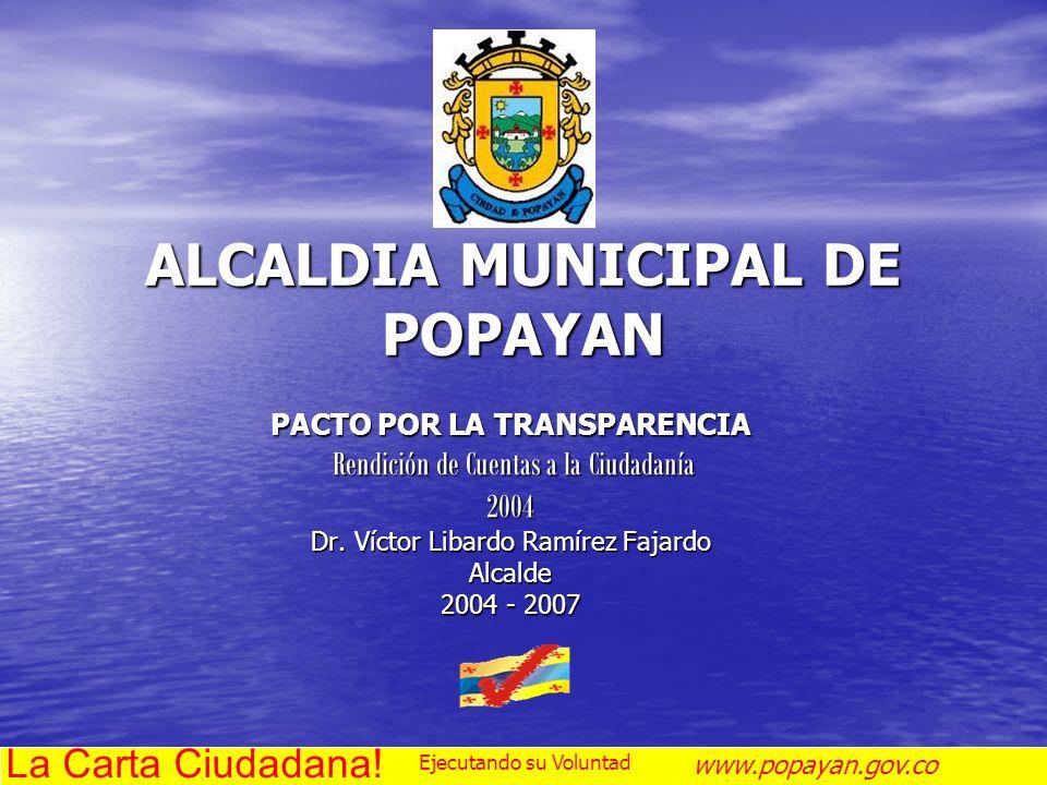 ALCALDIA MUNICIPAL DE POPAYAN PACTO POR LA TRANSPARENCIA Rendición de Cuentas a la Ciudadanía Rendición de Cuentas a la Ciudadanía2004 Dr. Víctor Liba