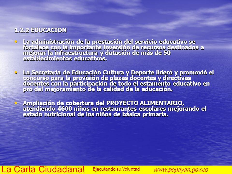 1.2.2 EDUCACION La administración de la prestación del servicio educativo se fortalece con la importante inversión de recursos destinados a mejorar la