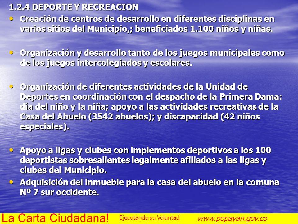 1.2.4 DEPORTE Y RECREACION Creación de centros de desarrollo en diferentes disciplinas en varios sitios del Municipio,; beneficiados 1.100 niños y niñ