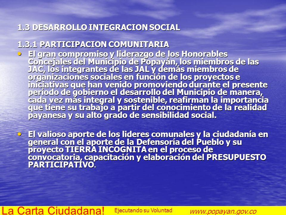 1.3 DESARROLLO INTEGRACION SOCIAL 1.3.1 PARTICIPACION COMUNITARIA El gran compromiso y liderazgo de los Honorables Concejales del Municipio de Popayán