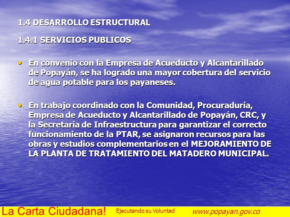 1.4 DESARROLLO ESTRUCTURAL 1.4.1 SERVICIOS PUBLICOS En convenio con la Empresa de Acueducto y Alcantarillado de Popayán, se ha logrado una mayor cober