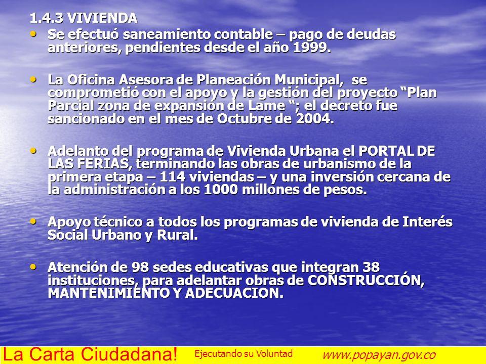 1.4.3 VIVIENDA Se efectuó saneamiento contable – pago de deudas anteriores, pendientes desde el año 1999. Se efectuó saneamiento contable – pago de de