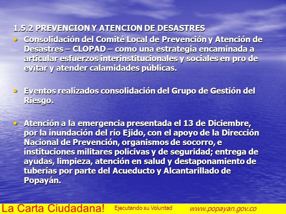 1.5.2 PREVENCION Y ATENCION DE DESASTRES Consolidación del Comité Local de Prevención y Atención de Desastres – CLOPAD – como una estrategia encaminad