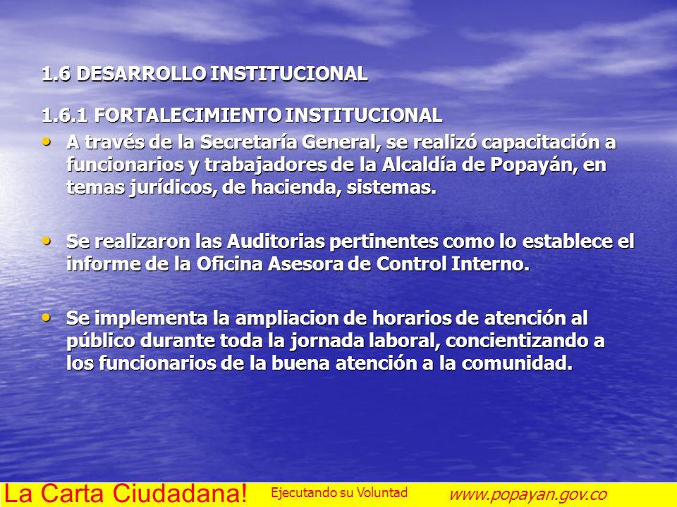 1.6 DESARROLLO INSTITUCIONAL 1.6.1 FORTALECIMIENTO INSTITUCIONAL A través de la Secretaría General, se realizó capacitación a funcionarios y trabajado