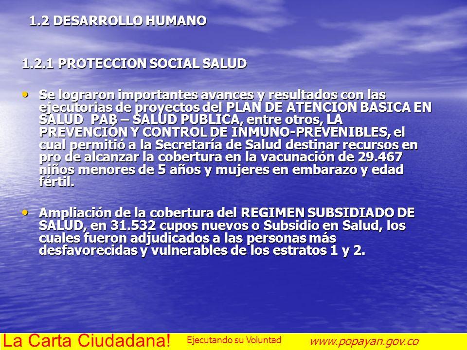 1.2 DESARROLLO HUMANO 1.2.1 PROTECCION SOCIAL SALUD Se lograron importantes avances y resultados con las ejecutorias de proyectos del PLAN DE ATENCION