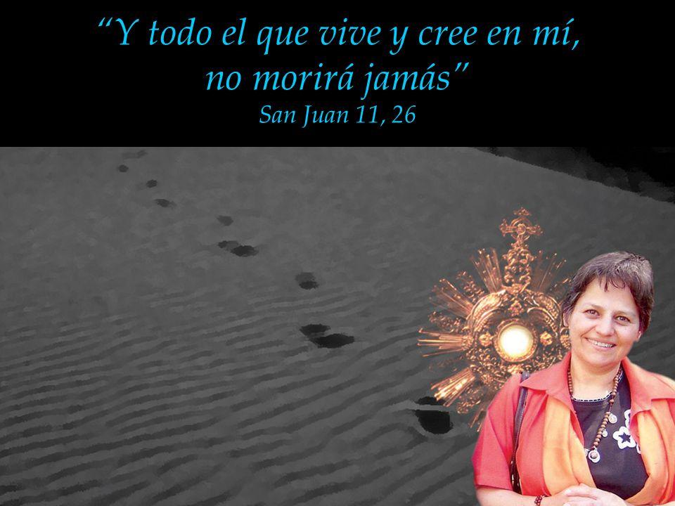 Y todo el que vive y cree en mí, no morirá jamás San Juan 11, 26