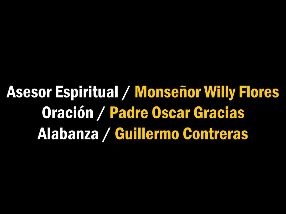 Asesor Espiritual / Monseñor Willy Flores Oración / Padre Oscar Gracias Alabanza / Guillermo Contreras