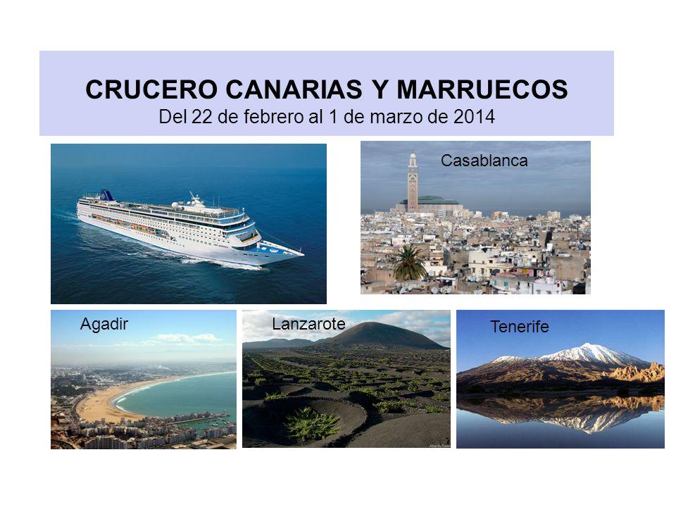 CRUCERO CANARIAS Y MARRUECOS Del 22 de febrero al 1 de marzo de 2014 Agadir Casablanca Lanzarote Tenerife