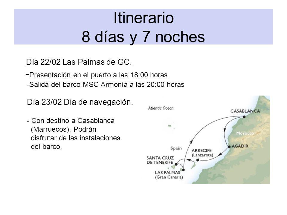 Itinerario 8 días y 7 noches Día 22/02 Las Palmas de GC. - Presentación en el puerto a las 18:00 horas. -Salida del barco MSC Armonía a las 20:00 hora