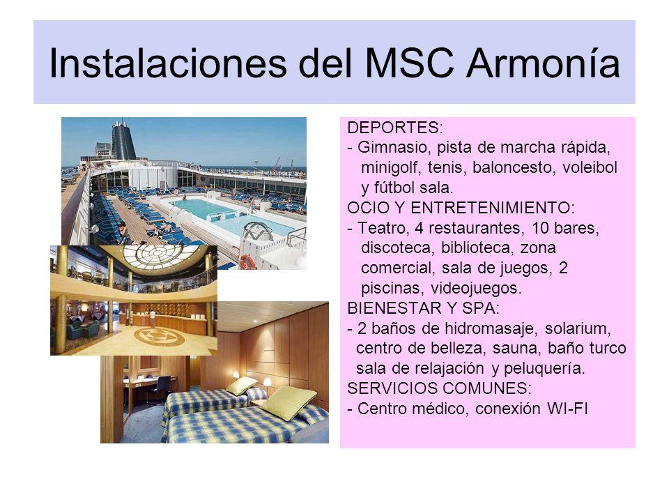 Instalaciones del MSC Armonía DEPORTES: - Gimnasio, pista de marcha rápida, minigolf, tenis, baloncesto, voleibol y fútbol sala. OCIO Y ENTRETENIMIENT