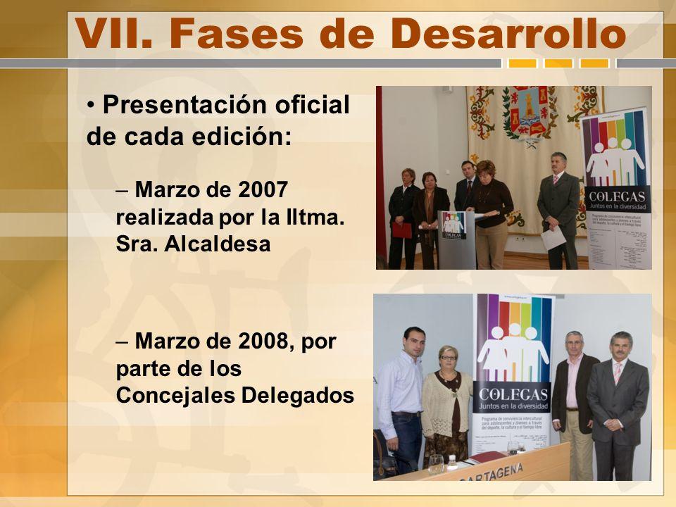 VII. Fases de Desarrollo Presentación oficial de cada edición: – Marzo de 2007 realizada por la Iltma. Sra. Alcaldesa – Marzo de 2008, por parte de lo