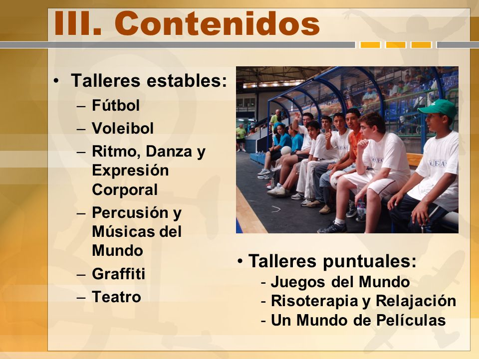 III. Contenidos Talleres estables: –Fútbol –Voleibol –Ritmo, Danza y Expresión Corporal –Percusión y Músicas del Mundo –Graffiti –Teatro Talleres punt